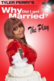 Tyler Perry's Why Did I Get Married – The Play